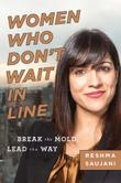 WOMEN WHO DON'T WAIT IN LINE by Reshma Saujani