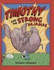 TIMOTHY AND THE STRONG PAJAMAS by Viviane Schwarz