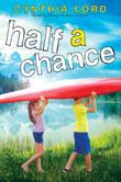 HALF A CHANCE by Cynthia Lord