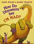 HOW DO DINOSAURS SAY I'M MAD? by Jane Yolen