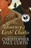 THE JOURNEY OF LITTLE CHARLIE by Christopher Paul Curtis