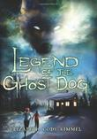 LEGEND OF THE GHOST DOG by Elizabeth Cody Kimmel