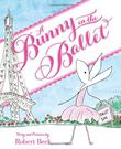 A BUNNY IN THE BALLET by Robert Beck