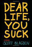 DEAR LIFE, YOU SUCK by Scott Blagden