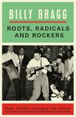 ROOTS, RADICALS AND ROCKERS by Billy  Bragg
