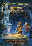 MATTHEW PATTERSON AND THE WISH DEFENDERS by Michael R. Holm