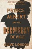PRINCE ALBERT AND THE DOOMSDAY DEVICE by Clive London