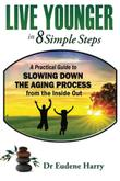 LIVE YOUNGER IN 8 SIMPLE STEPS by Eudene Harry