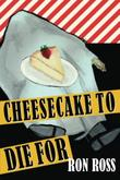 CHEESECAKE TO DIE FOR