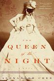 THE QUEEN OF THE NIGHT by Alexander Chee