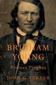BRIGHAM YOUNG by John G. Turner