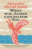 WHAT W.H. AUDEN CAN DO FOR YOU by Alexander McCall Smith