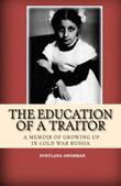 THE EDUCATION OF A TRAITOR by Svetlana Grobman