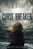CURSE BREAKER by J. T.  Bishop