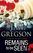 REMAINS TO BE SEEN by J.M. Gregson