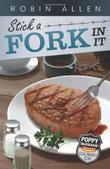 STICK A FORK IN IT by Robin Allen
