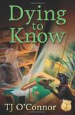 DYING TO KNOW by TJ O'Connor