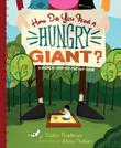 HOW DO YOU FEED A HUNGRY GIANT? by Caitlin Friedman