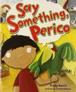 SAY SOMETHING, PERICO by Trudy Harris