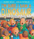 I'M SURE I SAW A DINOSAUR by Jeanne Willis