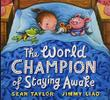 THE WORLD CHAMPION OF STAYING AWAKE by Sean Taylor