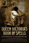 QUEEN VICTORIA'S BOOK OF SPELLS by Ellen Datlow