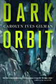 DARK ORBIT by Carolyn Ives Gilman