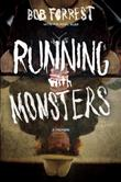RUNNING WITH MONSTERS by Bob Forrest