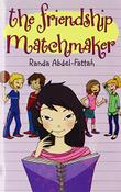 THE FRIENDSHIP MATCHMAKER by Randa Abdel-Fattah