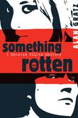 SOMETHING ROTTEN by Alan Gratz