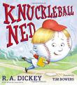 KNUCKLEBALL NED by R.A. Dickey
