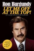 LET ME OFF AT THE TOP! by Ron Burgundy
