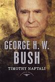 GEORGE H.W. BUSH by Timothy Naftali
