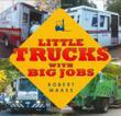 LITTLE TRUCKS WITH BIG JOBS
