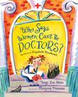 WHO SAYS WOMEN CAN'T BE DOCTORS? by Tanya Lee Stone