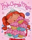 PINK CUPCAKE MAGIC by Katherine Tegen