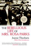 THE REBELLIOUS LIFE OF MRS. ROSA PARKS by Jeanne Theoharis