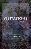 VISITATIONS by Lee Upton