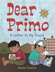 DEAR PRIMO by Duncan Tonatiuh