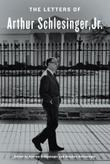 THE LETTERS OF ARTHUR SCHLESINGER, JR. by Arthur Schlesinger Jr.