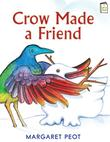 CROW MADE A FRIEND by Margaret Peot