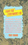 I HAVE FUN EVERYWHERE I GO by Mike Edison