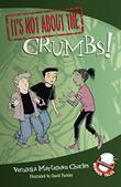 Cover art for IT'S NOT ABOUT THE CRUMBS!