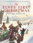 THE ELVES' FIRST CHRISTMAS by Atsuko Morozumi