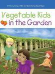 Vegetable Kids in the Garden by Nancy J. Miller