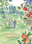 A GIFT FOR LITTLE TREE by Colleen D.C. Marquez