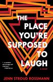 THE PLACE YOU'RE SUPPOSED TO LAUGH by Jenn Stroud Rossmann