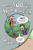What YOU Can Do About Bullying by Max and Zoey