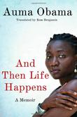 AND THEN LIFE HAPPENS by Auma Obama