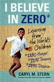 I BELIEVE IN ZERO by Caryl M. Stern